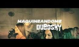 Dubosky - Maquineandome (VIDEO OFICIAL)