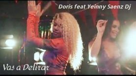 Doris ft Yeinny Saenz Dj – Vas a Delirar (Video Oficial)